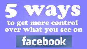 5 ways to get more control over what you see on Facebook