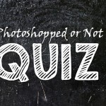 "The ""Photoshopped or Not"" Quiz"