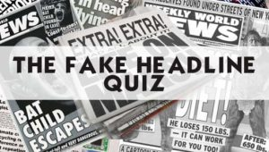 The Fake or Real Headline Quiz